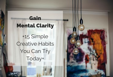 Gain-Mental-clarity-15-Simple-Creative-Habits-You-Can-Try-Today