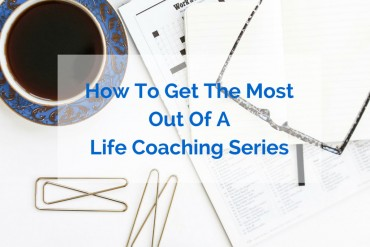 How-To-Get-The-Most-Out-Of-A-Life-Coaching-Series