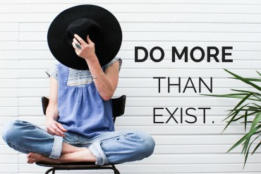 do-more-than-exist-starting-with-a-monday-mantra