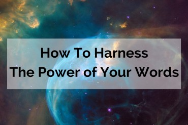 How-To-Harness-The-Power-of-Your-Words