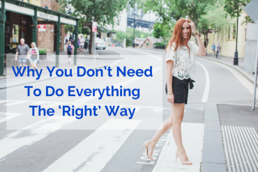 Why-You-Don't-Need-To-Do-Everything-The-'Right'-Way