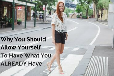 why you should allow yourself to have what you already have