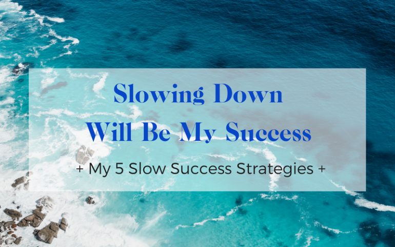 Slowing Down Will Be My Success - how to achieve slow success