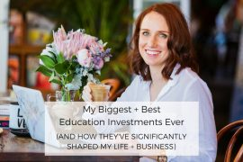 My Biggest + Best Education Investments Ever (And How They've Significantly Shaped My Life & Business)