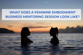 feminine embodiment business mentoring session