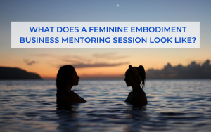 feminine embodiment business mentoring session